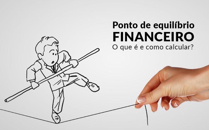 Ponto De Equilibrio Financeiro O Que E E Como Calcular Blog Davos Controladoria - ADL4 - APOIO DIRETO E LEGALIZADOR DE EMPRESAS