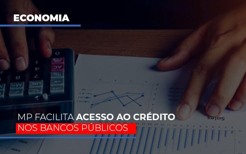 Mp Facilita Acesso Ao Criterio Nos Bancos Publicos Contabilidade - ADL4 - APOIO DIRETO E LEGALIZADOR DE EMPRESAS