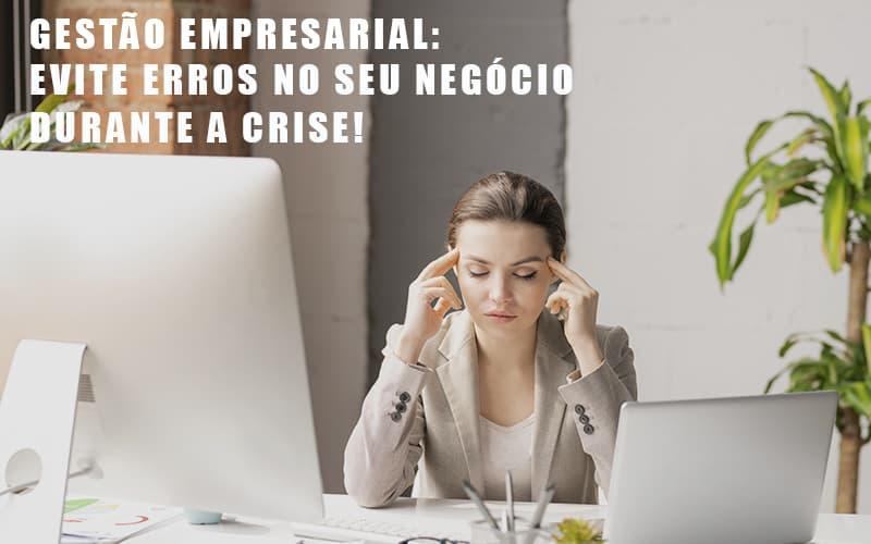 Gestao Empresarial Evite Erros No Seu Negocio Durante A Crise Contabilidade - ADL4 - APOIO DIRETO E LEGALIZADOR DE EMPRESAS