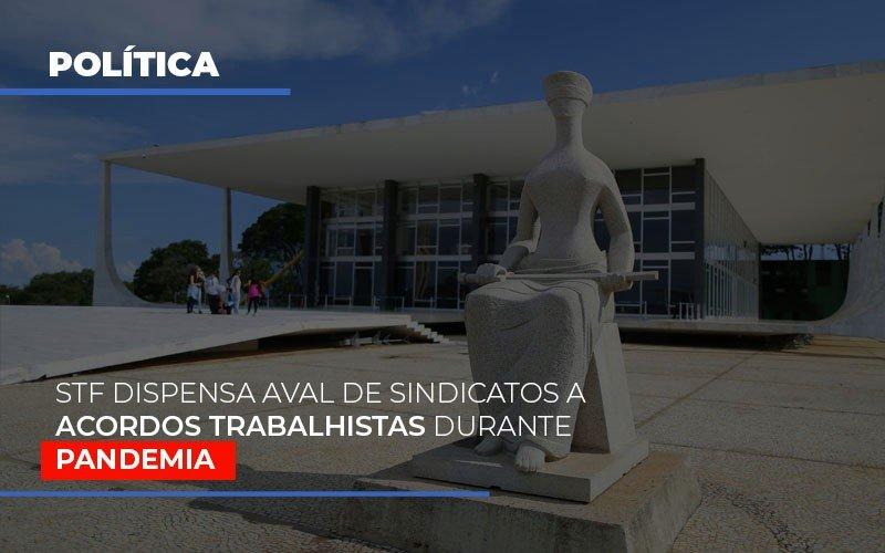 Stf Dispensa Aval De Sindicatos A Acordos Trabalhistas Durante Pandemia Contabilidade - ADL4 - APOIO DIRETO E LEGALIZADOR DE EMPRESAS